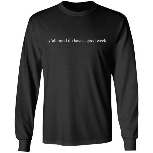 redirect01062021210128 4 600x600 - Y'all mind if I have a good week shirt