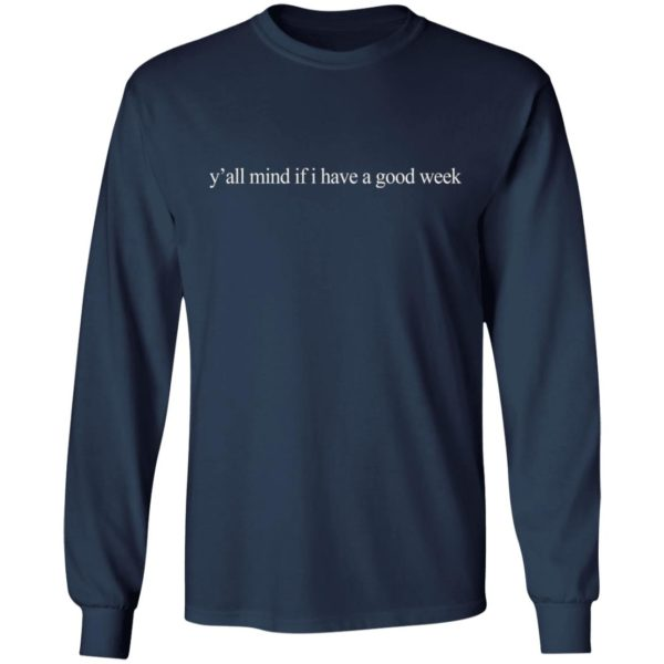 redirect01062021210128 5 600x600 - Y'all mind if I have a good week shirt