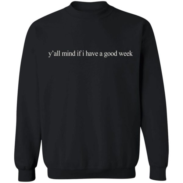 redirect01062021210128 8 600x600 - Y'all mind if I have a good week shirt