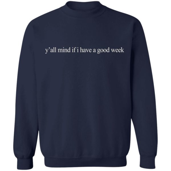 redirect01062021210128 9 600x600 - Y'all mind if I have a good week shirt