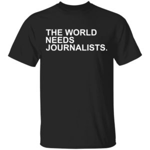 redirect01112021210107 300x300 - The world needs journalists shirt