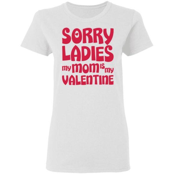 redirect01132021000136 2 600x600 - Sorry ladies my mom is my valentine shirt