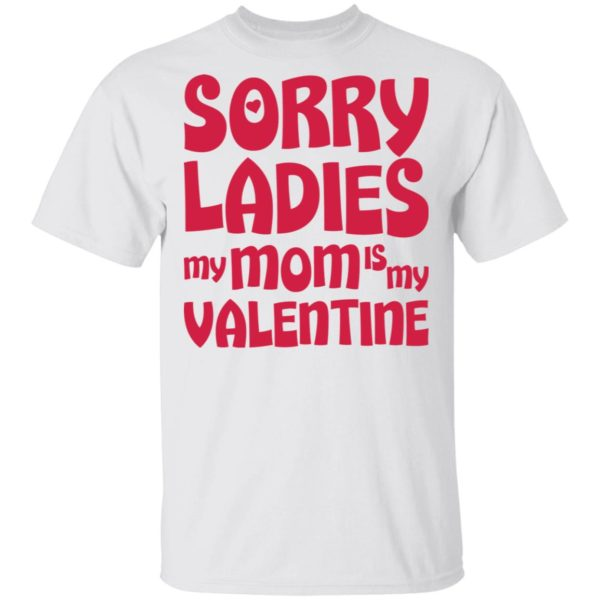 redirect01132021000136 600x600 - Sorry ladies my mom is my valentine shirt