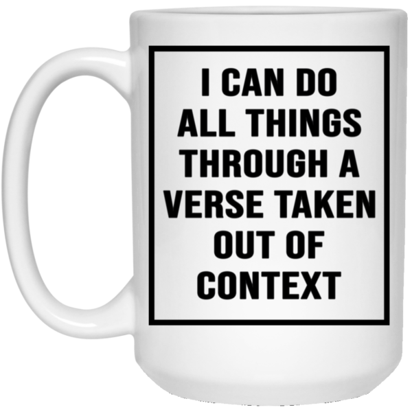 redirect01142021230113 1 600x600 - I can do all things through a verse taken out of context mug