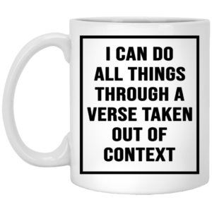 redirect01142021230113 300x300 - I can do all things through a verse taken out of context mug