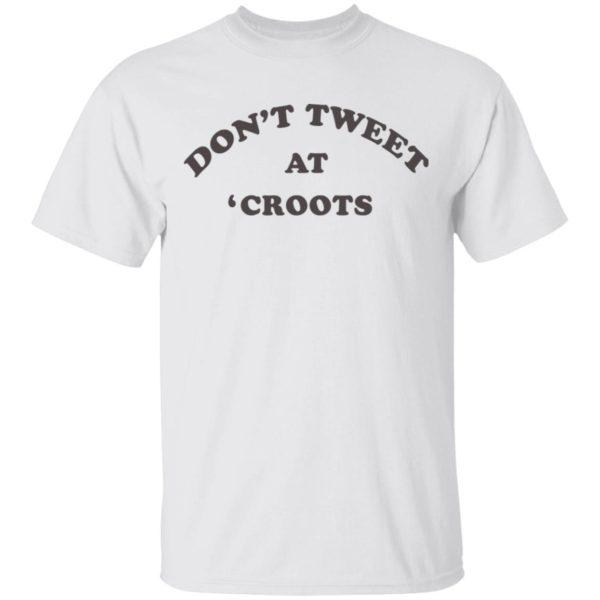 redirect01142021230152 600x600 - Don't tweet at croots shirt