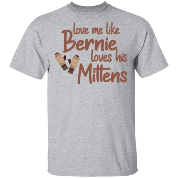 redirect01212021210131 1 600x600 - Love me like Bernie loves his Mittens shirt