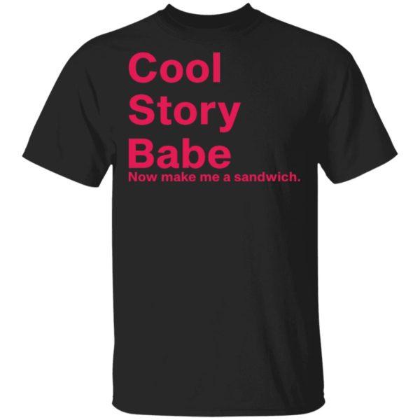 redirect01262021080129 600x600 - Cool story babe now make me a sandwich shirt