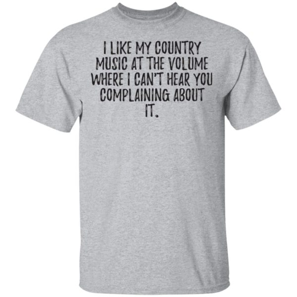 redirect01272021040111 1 600x600 - I like my country music at the volume where I can't hear you complaining about it shirt