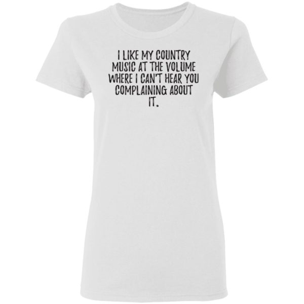 redirect01272021040111 2 600x600 - I like my country music at the volume where I can't hear you complaining about it shirt