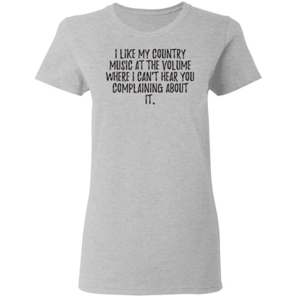 redirect01272021040111 3 600x600 - I like my country music at the volume where I can't hear you complaining about it shirt