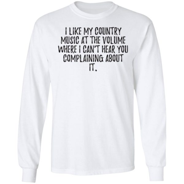 redirect01272021040111 5 600x600 - I like my country music at the volume where I can't hear you complaining about it shirt