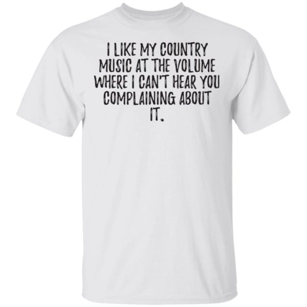 redirect01272021040111 600x600 - I like my country music at the volume where I can't hear you complaining about it shirt