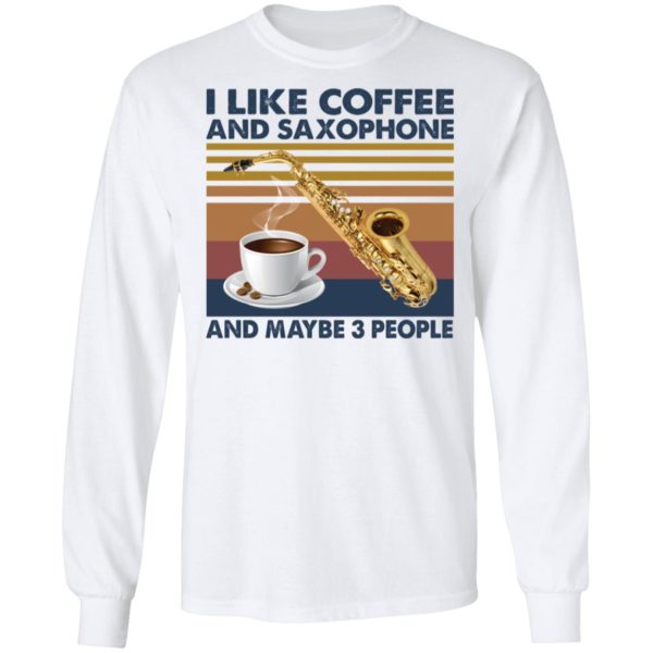 redirect01272021040141 5 600x600 - I like coffee and saxophone and maybe 3 people shirt