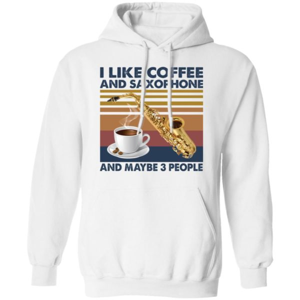 redirect01272021040141 7 600x600 - I like coffee and saxophone and maybe 3 people shirt