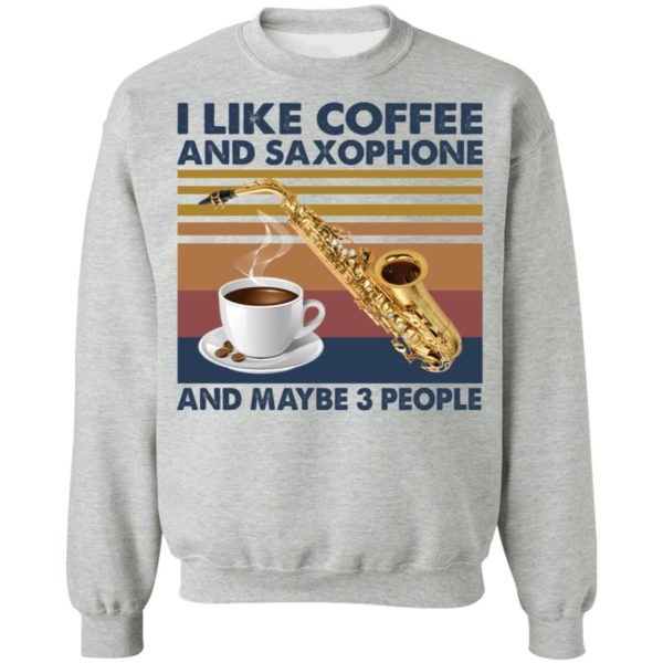redirect01272021040141 8 600x600 - I like coffee and saxophone and maybe 3 people shirt