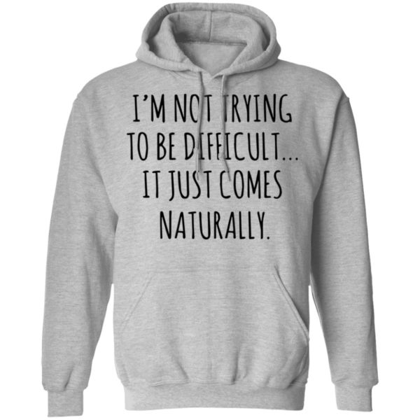 redirect01272021040152 6 600x600 - I'm not trying to be difficult it just comes naturally shirt