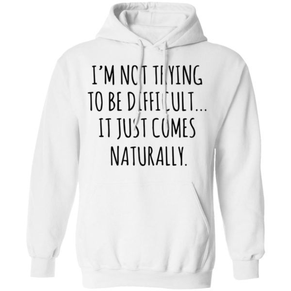 redirect01272021040152 7 600x600 - I'm not trying to be difficult it just comes naturally shirt