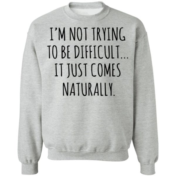 redirect01272021040152 8 600x600 - I'm not trying to be difficult it just comes naturally shirt