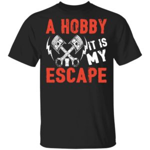 redirect02032021000244 300x300 - A hobby it is my escape shirt