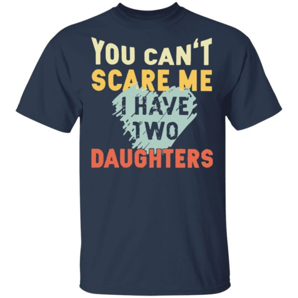 redirect02192021030250 1 600x600 - You can't scare me I have two daughters vintage shirt