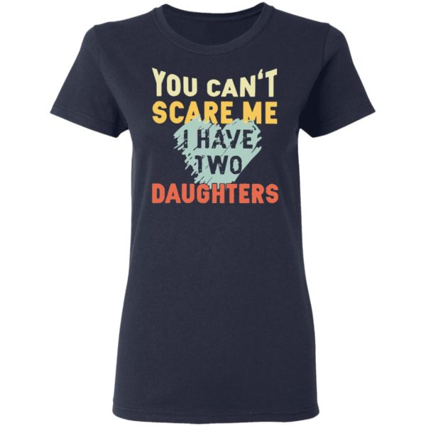 redirect02192021030250 2 600x600 - You can't scare me I have two daughters vintage shirt