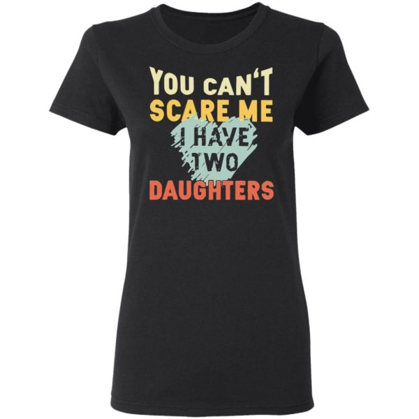redirect02192021030250 3 600x600 - You can't scare me I have two daughters vintage shirt