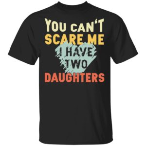 redirect02192021030250 300x300 - You can't scare me I have two daughters vintage shirt