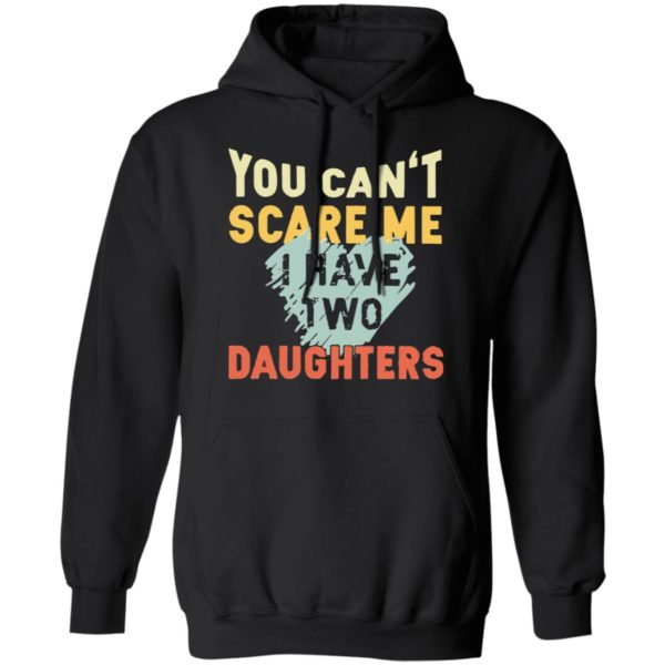 redirect02192021030250 6 600x600 - You can't scare me I have two daughters vintage shirt