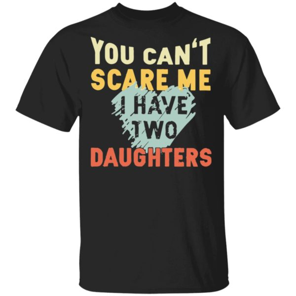 redirect02192021030250 600x600 - You can't scare me I have two daughters vintage shirt