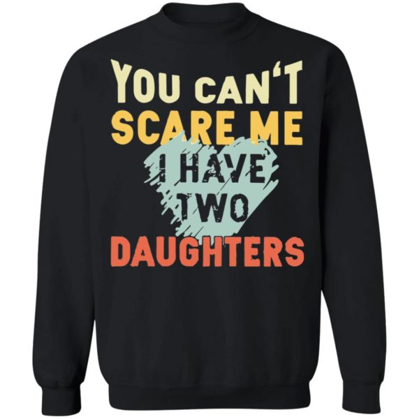 redirect02192021030250 8 600x600 - You can't scare me I have two daughters vintage shirt