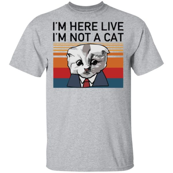 redirect02232021030205 1 600x600 - I'm here live I'm not a cat vintage shirt
