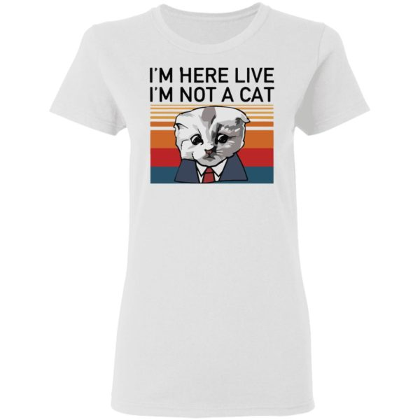 redirect02232021030205 2 600x600 - I'm here live I'm not a cat vintage shirt