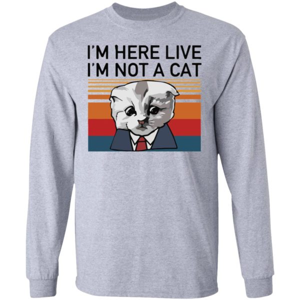 redirect02232021030205 4 600x600 - I'm here live I'm not a cat vintage shirt