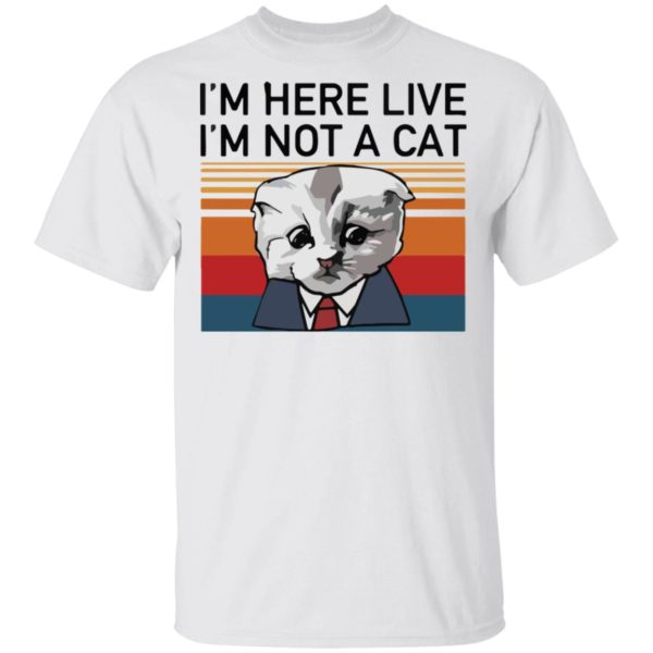 redirect02232021030205 600x600 - I'm here live I'm not a cat vintage shirt