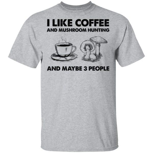 redirect02232021030209 11 600x600 - I like coffee and mushroom hunting and maybe 3 people shirt