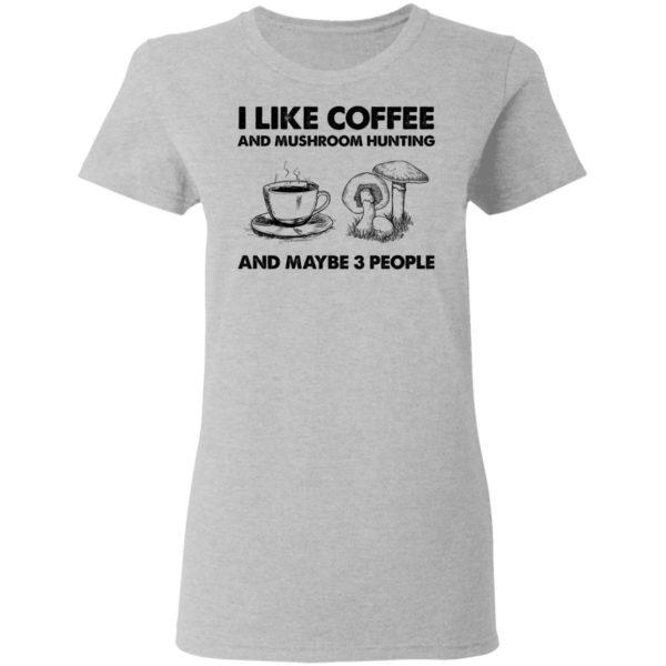 redirect02232021030209 13 600x600 - I like coffee and mushroom hunting and maybe 3 people shirt