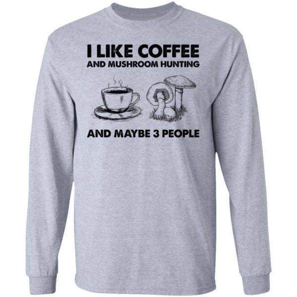 redirect02232021030209 14 600x600 - I like coffee and mushroom hunting and maybe 3 people shirt
