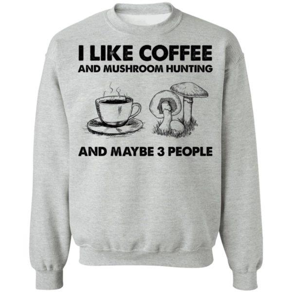 redirect02232021030210 3 600x600 - I like coffee and mushroom hunting and maybe 3 people shirt