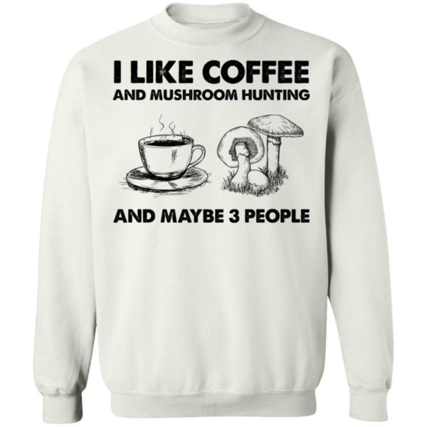 redirect02232021030210 4 600x600 - I like coffee and mushroom hunting and maybe 3 people shirt