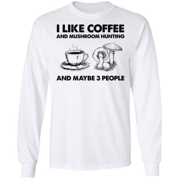 redirect02232021030210 600x600 - I like coffee and mushroom hunting and maybe 3 people shirt