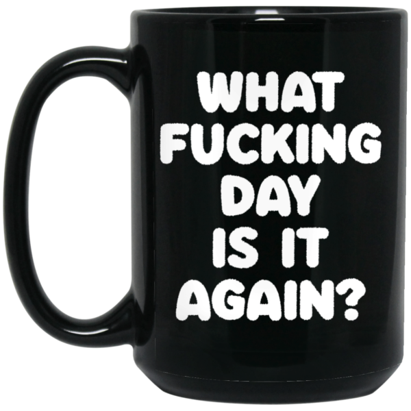 redirect03092021230314 1 600x600 - What fucking day is it again mug