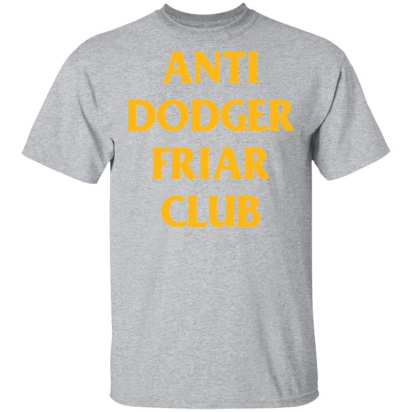 redirect04032021100452 1 600x600 - Anti dodger friar club shirt