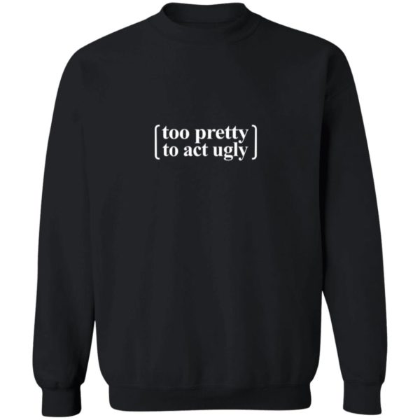 redirect04072021000419 8 600x600 - Too pretty to act ugly shirt