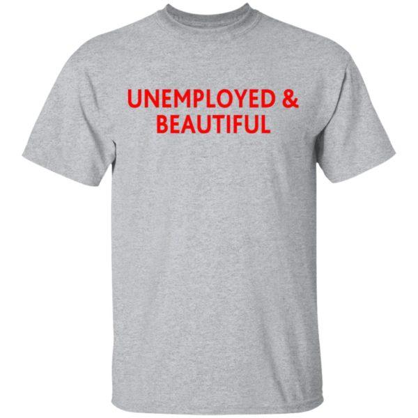 redirect04212021000419 7 600x600 - Unemployed and beautiful shirt