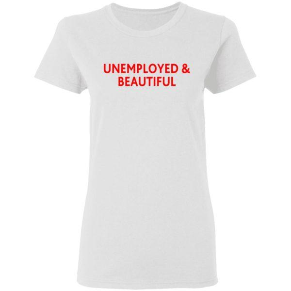 redirect04212021000419 8 600x600 - Unemployed and beautiful shirt