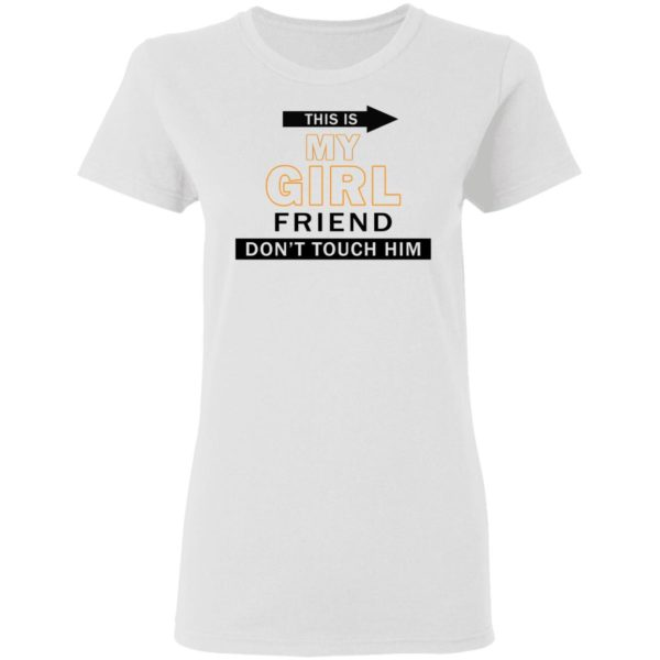 redirect06082021040623 2 600x600 - This is my girl friend don't touch him shirt