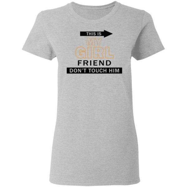 redirect06082021040623 3 600x600 - This is my girl friend don't touch him shirt