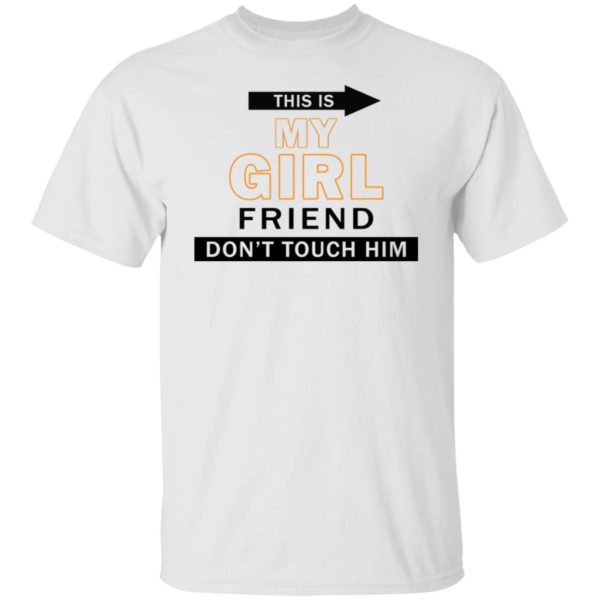 redirect06082021040623 600x600 - This is my girl friend don't touch him shirt