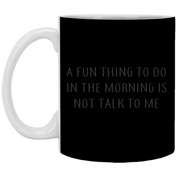 redirect07272021070700 1 600x600 - A fun thing to do in the morning is not talk to me mug